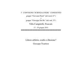"""3°  CONVEGNO """"SCIENZA E FEDE""""  CONGIUNTO gruppo """"Giovanni Prodi"""" (del nord, 67°)  e"""