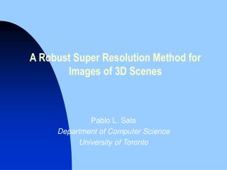 A Robust Super Resolution Method for Images of 3D Scenes