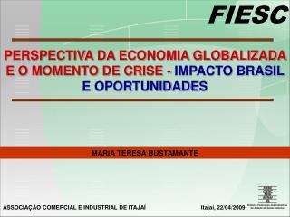 PERSPECTIVA DA ECONOMIA GLOBALIZADA E O MOMENTO DE CRISE -  IMPACTO BRASIL E OPORTUNIDADES