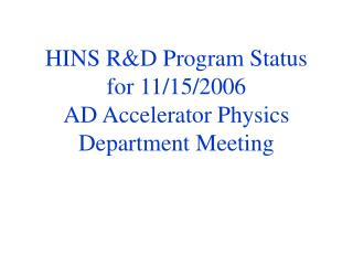 HINS R&D Program Status  for 11/15/2006  AD Accelerator Physics Department Meeting