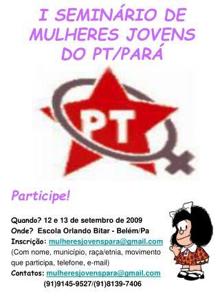 I SEMINÁRIO DE MULHERES JOVENS DO PT/PARÁ