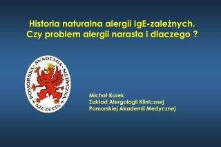 Historia naturalna alergii IgE-zależnych.  Czy problem alergii narasta i dlaczego ?