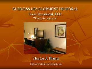 "BUSINESS DEVELOPMENT PROPOSAL Texas Investment, LLC. "" Plans for success"""
