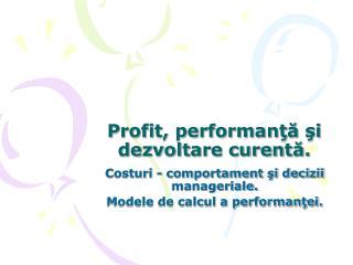 Profit, performanţă şi dezvoltare curentă.