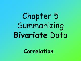Chapter 5 Summarizing  Bivariate  Data