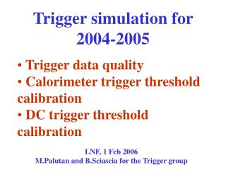 Trigger simulation for 2004-2005