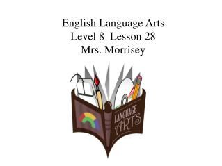 English Language Arts Level 8  Lesson 28 Mrs. Morrisey
