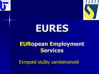 EURES EUR opean  E mployment  S ervices