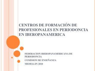 CENTROS DE FORMACI N DE PROFESIONALES EN PERIODONCIA EN IBEROPANAMERICA