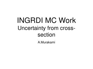 INGRDI MC Work Uncertainty from cross-section