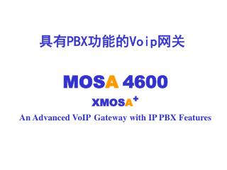 MOS A 4600 XMOS A + An Advanced VoIP Gateway with IP PBX Features