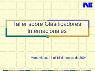 Taller sobre Clasificadores Internacionales