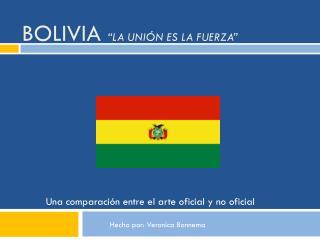 """Bolivia  """"La Unión es la Fuerza"""""""