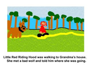 When she got to the house, the wolf was in bed, pretending to be Grandma. He had eaten Grandma!