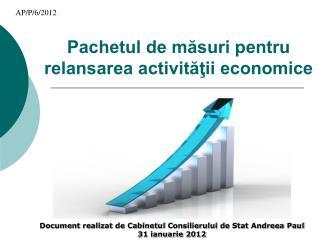 Pachetul de măsuri pentru relansarea activităţii economice