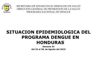 SITUACION EPIDEMIOLOGICA DEL PROGRAMA DENGUE EN HONDURAS Semana 34