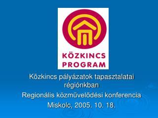 Közkincs pályázatok tapasztalatai régiónkban Regionális közművelődési konferencia