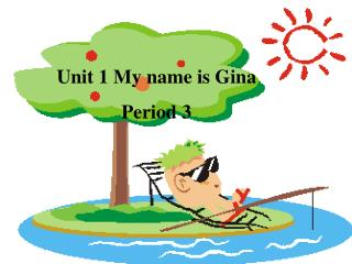 Unit 1 My name is Gina Period 3
