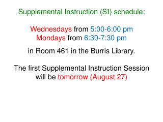 Supplemental Instruction (S I ) schedule: Wednesdays  from  5:00-6:00 pm