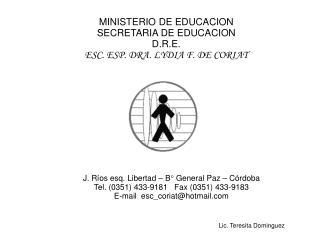 MINISTERIO DE EDUCACION SECRETARIA DE EDUCACION D.R.E. ESC. ESP. DRA. LYDIA F. DE CORIAT