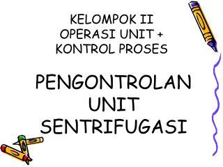 KELOMPOK II OPERASI UNIT +  KONTROL PROSES