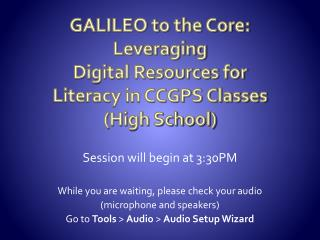 GALILEO to the Core: Leveraging  Digital Resources for Literacy in CCGPS Classes (High School)
