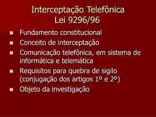 Interceptação Telefônica  Lei 9296/96