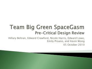 Team Big Green  SpaceGasm Pre-Critica l Design Review
