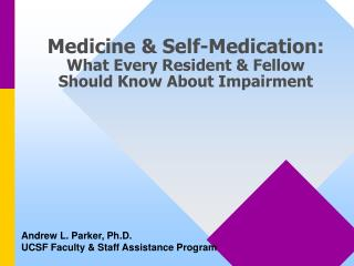 Medicine & Self-Medication: What Every Resident & Fellow Should Know About Impairment