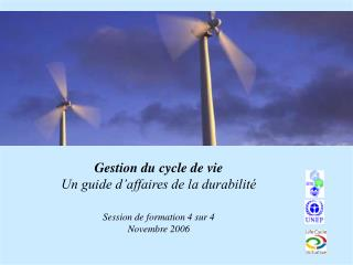 Gestion du cycle de vie Un guide d affaires de la durabilit   Session de formation 4 sur 4 Novembre 2006