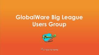 GlobalWare Big League  Users Group