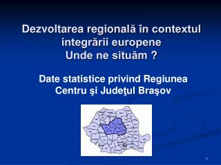 Dezvoltarea regionala  n contextul   integrarii europene Unde ne situam
