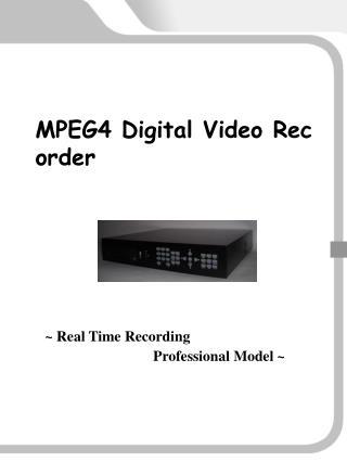 Real Time Recording  MPEG-4 DVR   PREMIUM DVR   STANDARD DVR   COMPACT DVR