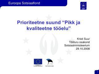 """Prioriteetne suund """"Pikk ja kvaliteetne tööelu"""" Kristi Suur Tööturu osakond Sotsiaalministeerium"""