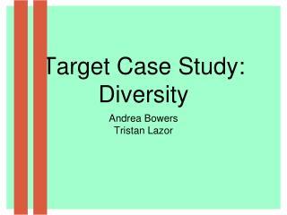 Target Case Study: Diversity