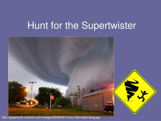 Hunt for the Supertwister