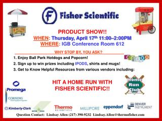 PRODUCT SHOW!! WHEN : Thursday, April 17 th  11:00–2:00PM WHERE : IGB Conference Room 612