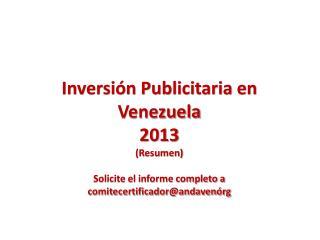 Inversión Publicitaria en Venezuela 2013 (Resumen) Solicite el informe completo a