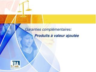 Garanties compl mentaires:  Produits   valeur ajout e