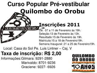 Inscrições 2011         De:  07 a 11 de Fevereiro às 19h.