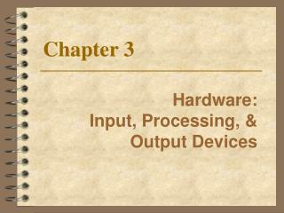 Hardware:  Input, Processing,  Output Devices