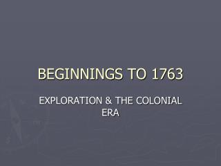 BEGINNINGS TO 1763