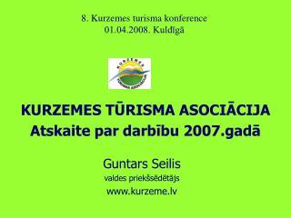 KURZEMES TŪRISMA ASOCIĀCIJA Atskaite par darbību 2007.gadā