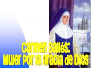Carmen Sallés: Mujer por la gracia de Dios