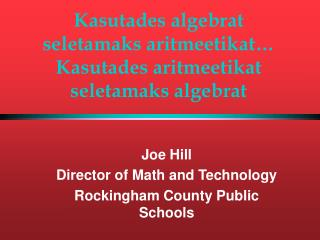 Joe Hill Director of Math and Technology Rockingham County Public Schools