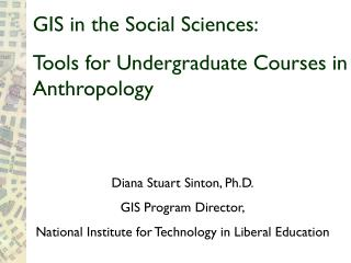 GIS in the Social Sciences:  Tools for Undergraduate Courses in Anthropology