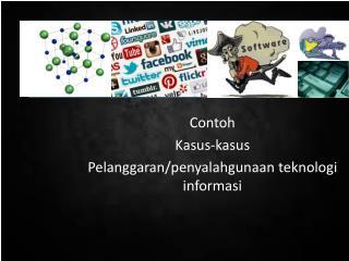 Contoh Kasus-kasus  Pelanggaran / penyalahgunaan teknologi informasi