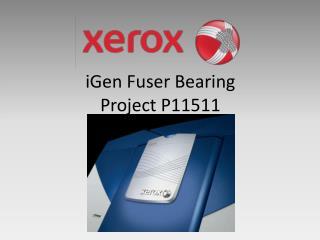 iGen Fuser Bearing Project P11511