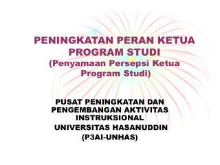PENINGKATAN PERAN KETUA PROGRAM STUDI (Penyamaan Persepsi Ketua   Program Studi)