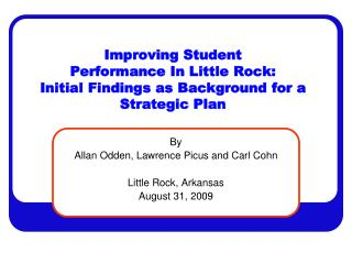 By Allan Odden, Lawrence Picus and Carl Cohn Little Rock, Arkansas August 31, 2009